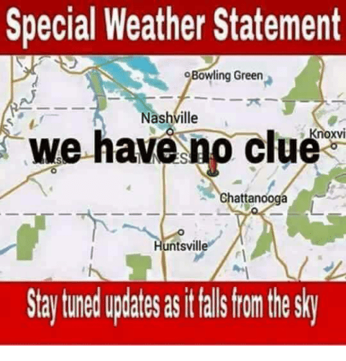 bowling green: Special Weather Statement  o Bowling Green  Nashville  we have no clue  Knoxvi  attanooga  untsville  Stay tunedupdates as falsfrom the sky