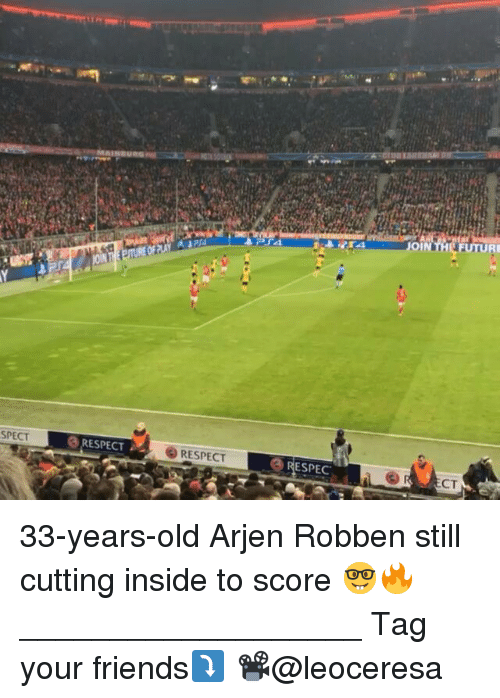 spect: SPECT  a RESPECT  RESPECT  ESPEC  JOIN  CT 33-years-old Arjen Robben still cutting inside to score 🤓🔥 ___________________ ⍓Tag your friends⤵ 📽@leoceresa