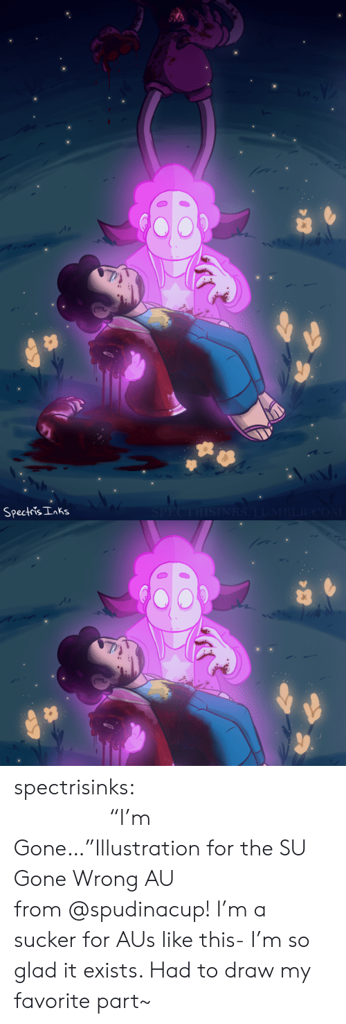 """Gone Wrong: SPECTRISINRS.TUMBLR.COM  Spectris Inks spectrisinks:                          """"I'm Gone…""""Illustration for the SU Gone Wrong AU from@spudinacup!I'm a sucker for AUs like this- I'm so glad it exists. Had to draw my favorite part~"""