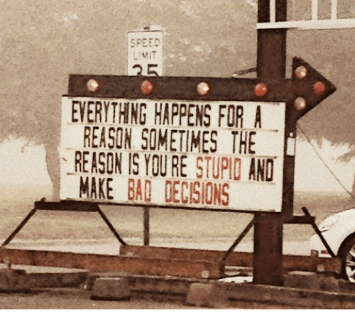 Memes, Decisions, and 🤖: SPEED  REASON SOMETIMES THE  REASON IS YOURE STUPID  AND  MAKE  BAD DECISIONS