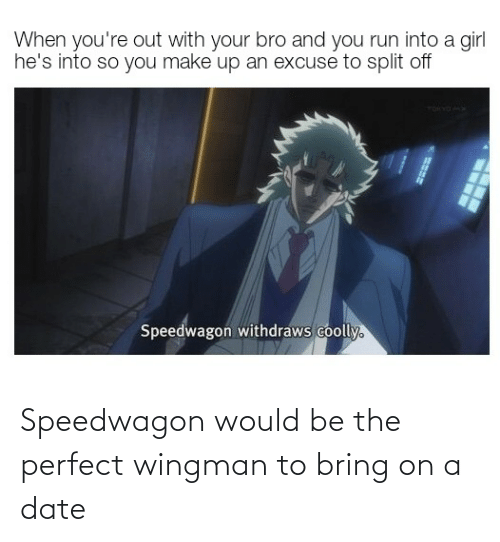 wingman: Speedwagon would be the perfect wingman to bring on a date