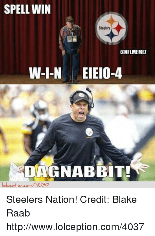 Steelers: SPELL WIN  Steelers  ONFLMEMEZ  W-I-N EIEIO-4  NABE.  lol eption on 4037 Steelers Nation!
