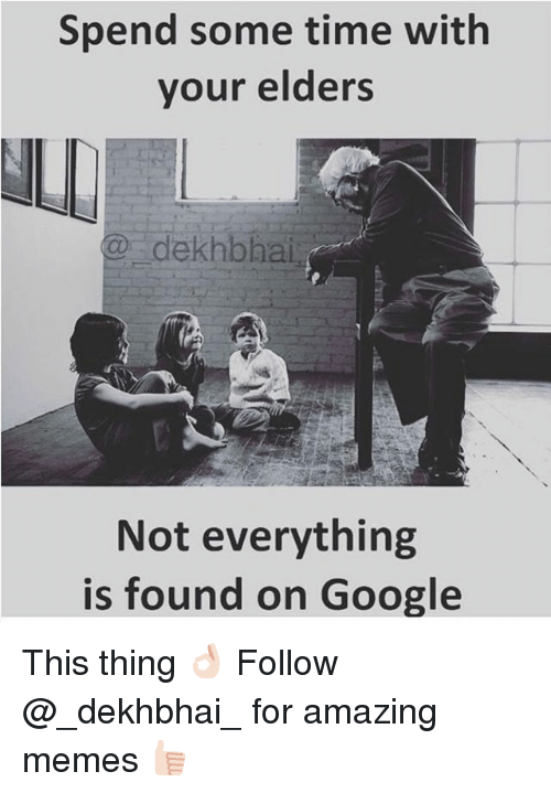 Dekh Bhai: Spend some time with  your elders  NLI  @dekhbhal  Not everything  is found on Google This thing 👌🏻 Follow @_dekhbhai_ for amazing memes 👍🏻