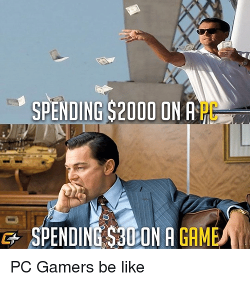 gam: SPENDING $2000 ON A  PC  G+SPENDING S30 ON A GAM PC Gamers be like