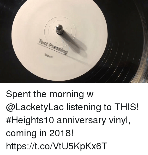Memes, 🤖, and Vinyl: Spent the morning w @LacketyLac listening to THIS! #Heights10 anniversary vinyl, coming in 2018! https://t.co/VtU5KpKx6T