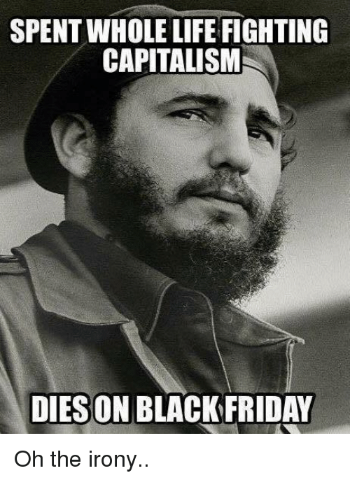 Oh The Irony: SPENTWHOLE LIFE FIGHTING  CAPITALISM  DIES ON BLACK FRIDAY Oh the irony..