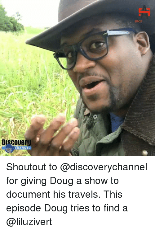 Douge: SPICE  Discouer  UB  CHANNEL Shoutout to @discoverychannel for giving Doug a show to document his travels. This episode Doug tries to find a @liluzivert
