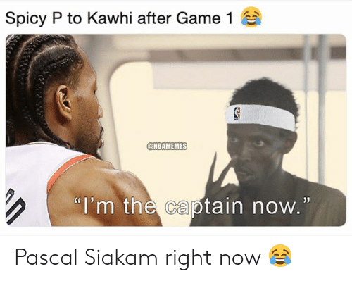 "Nbamemes: Spicy P to Kawhi after Game 1  @NBAMEMES  ""i'm the captain now.  05 Pascal Siakam right now 😂"