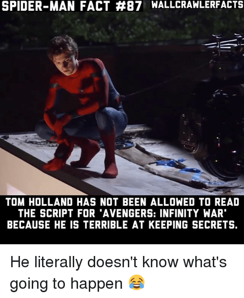 """tom hollander: SPIDER-MAN FACT #87 WALLCRAWLERFACTS  TOM HOLLAND HAS NOT BEEN ALLOWED TO READ  THE SCRIPT FOR 'AVENGERS: INFINITY WAR""""  BECAUSE HE IS TERRIBLE AT KEEPING SECRETS. He literally doesn't know what's going to happen 😂"""