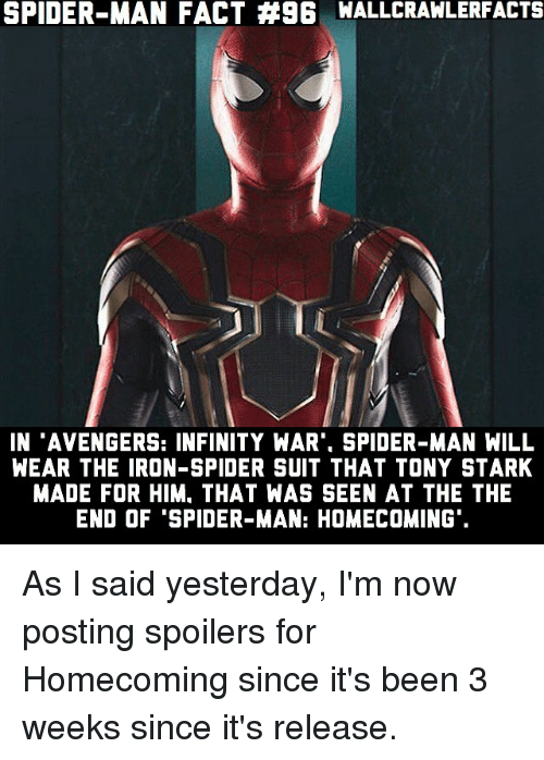"""Starked: SPIDER-MAN FACT #96 WALLCRAWLERFACTS  IN """"AVENGERS: INFINITY WAR"""", SPIDER-MAN WILL  WEAR THE IRON-SPIDER SUIT THAT TONY STARK  MADE FOR HIM. THAT WAS SEEN AT THE THE  END OF """"SPIDER-MAN: HOMECOMING As I said yesterday, I'm now posting spoilers for Homecoming since it's been 3 weeks since it's release."""