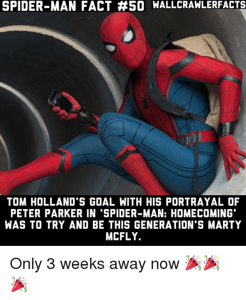 mcfly: SPIDER-MAN FACT #SO WALLCRAWLERFACTS  TOM HOLLAND'S GOAL WITH HIS PORTRAYAL OF  PETER PARKER IN 'SPIDER-MAN: HOMECOMING  WAS TO TRY AND BE THIS GENERATION'S MARTY  MCFLY. Only 3 weeks away now 🎉🎉🎉