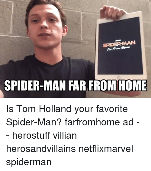 Memes, Spider, and SpiderMan: SPIDER-MAN FAR FROM HOME Is Tom Holland your favorite Spider-Man? farfromhome ad - - herostuff villian herosandvillains netflixmarvel spiderman