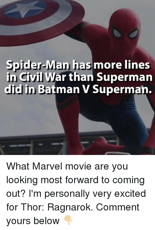 Memes, Spider, and Batman v Superman: Spider-Man has more lines  in Civil War than Superman  did in Batman V Superman. What Marvel movie are you looking most forward to coming out? I'm personally very excited for Thor: Ragnarok. Comment yours below 👇🏼