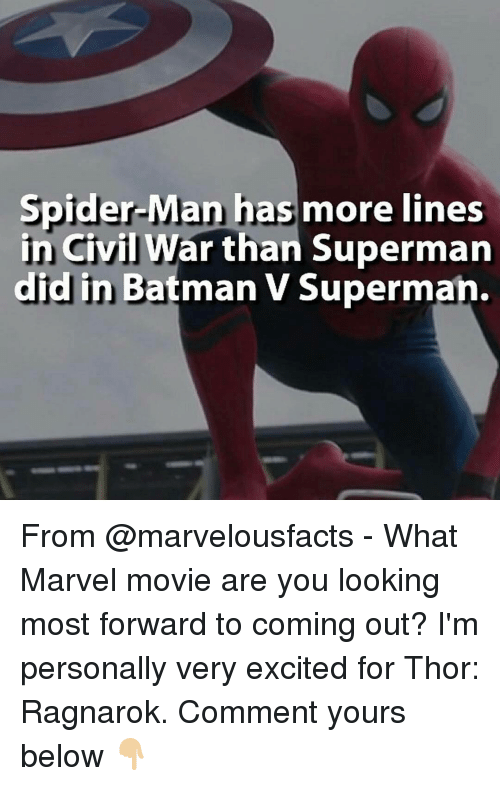 Memes, Spider, and Civil War: Spider-Man has more lines  in Civil War than Superman  did in Batman V Supe From @marvelousfacts - What Marvel movie are you looking most forward to coming out? I'm personally very excited for Thor: Ragnarok. Comment yours below 👇🏼