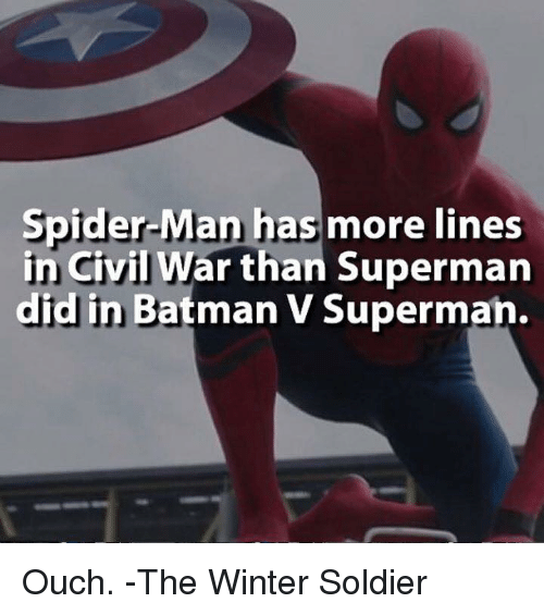 Avengers: Spider-Man has more lines  in Civil War than Superman  did in Batman V Superman Ouch. -The Winter Soldier