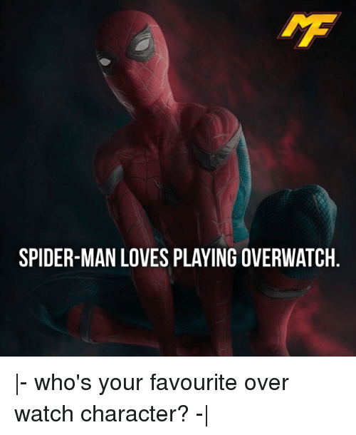 Memes, Spider, and SpiderMan: SPIDER-MAN LOVES PLAYING OVERWATCH |- who's your favourite over watch character? -|