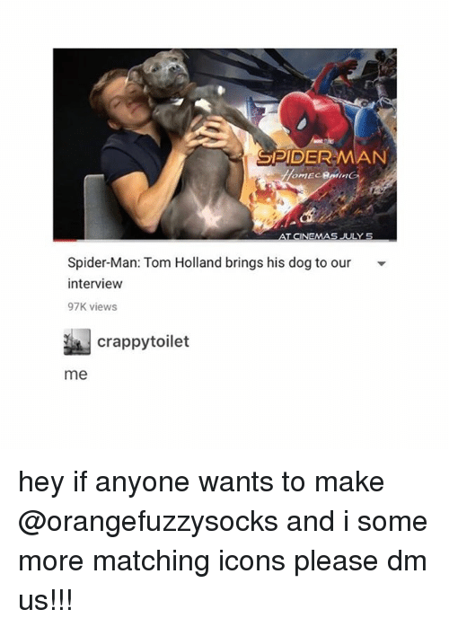 tom hollander: SPIDER-MAN  Spider-Man: Tom Holland brings his dog to our  intervieww  97K views  週crappytoilet  me hey if anyone wants to make @orangefuzzysocks and i some more matching icons please dm us!!!