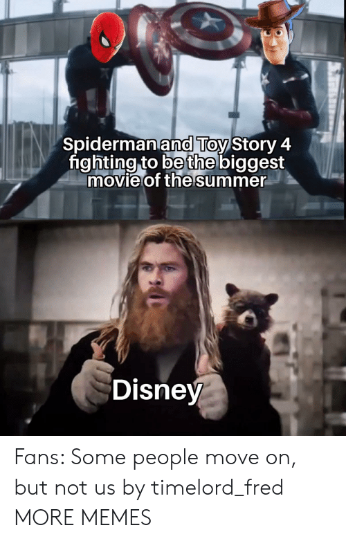 Toy Story: Spidermanand Toy Story 4  fighting to be the biggest  movie of the summer  Disney Fans: Some people move on, but not us by timelord_fred MORE MEMES