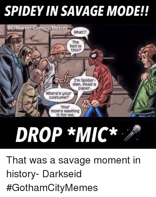 Drop Mic: SPIDEY IN SAVAGE MODE!!  DC/Marvel Comics/Movies  What?  The  hell is  this?  Im Spider-  Man. Read a  paper.  Where's your  costume?  Your  mom's for me.  DROP *MIC*  A That was a savage moment in history- DarkseidΩ #GothamCityMemes