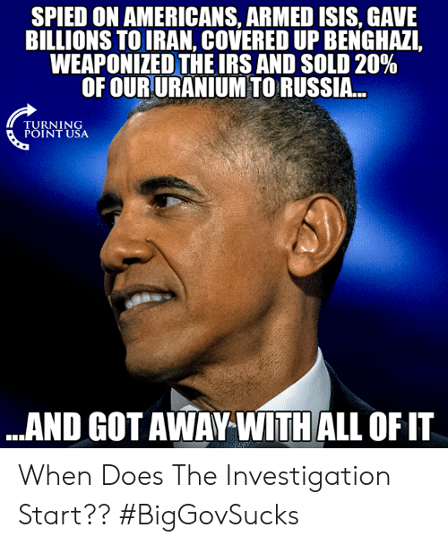 ISIS: SPIED ON AMERICANS, ARMED ISIS, GAVE  BILLIONS TO IRAN, COVERED UP BENGHAZI,  WEAPONIZED THEIRS AND SOLD 20%  OF OUR URANIUM TO RUSSIA..  TURNING  POINT USA  ..AND GOT AWAY WITH ALL OF IT When Does The Investigation Start?? #BigGovSucks