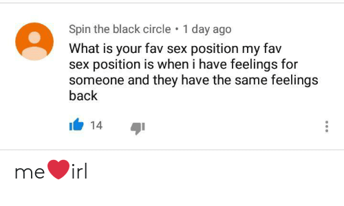fav: Spin the black circle  1 day ago  What is your fav sex position my fav  sex position is when i have feelings for  someone and they have the same feelings  back  14 me❤irl