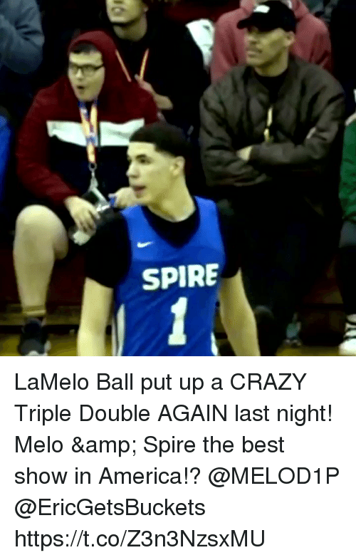 triple double: SPIRE LaMelo Ball put up a CRAZY Triple Double AGAIN last night! Melo & Spire the best show in America!? @MELOD1P @EricGetsBuckets https://t.co/Z3n3NzsxMU