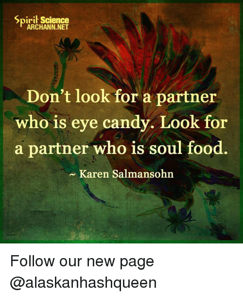 Spirit Science: Spirit Science  ARCHANN.NET  Don't look for a partner  who is eye candy. Look for  a partner who is soul food.  Karen Salmansohn Follow our new page @alaskanhashqueen