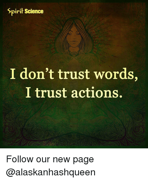 Spirit Science: Spirit Science  I don't trust words  I trust actions. Follow our new page @alaskanhashqueen