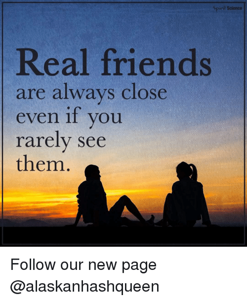 Spirit Science: Spirit Science  Real friends  are always close  even if you  rarely see  them Follow our new page @alaskanhashqueen