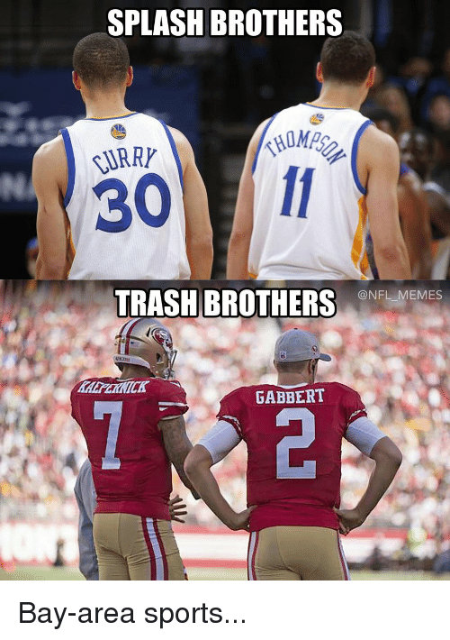 Football, Nfl, and Sports: SPLASH BROTHERS  RARRY  TRASH BROTHERS  @NFL MEMES  GABBERT Bay-area sports...