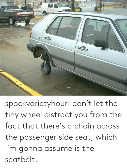 seat: spockvarietyhour:  don't let the tiny wheel distract you from the fact that there's a chain across the passenger side seat, which I'm gonna assume is the seatbelt.
