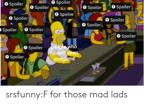 spoiler: Spoiler  O Spoiler  Spoiler  O Spoiler  Spoiler  Spoileri  SpoilerSpoiler  9 Spoiler  Spoilerpeople who  haven't seen  O Spoiler  endgame srsfunny:F for those mad lads