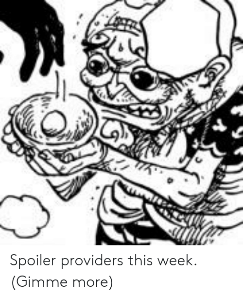 gimme more: Spoiler providers this week. (Gimme more)