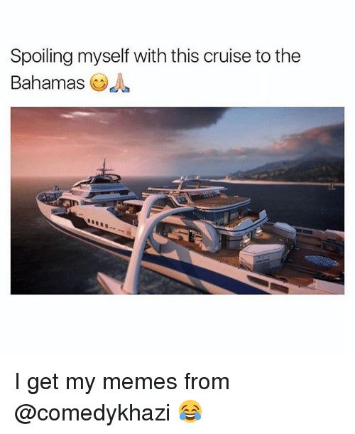 oas: Spoiling myself with this cruise to the  Bahamas OA I get my memes from @comedykhazi 😂