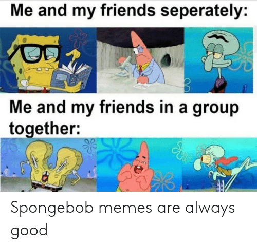 Memes Are: Spongebob memes are always good