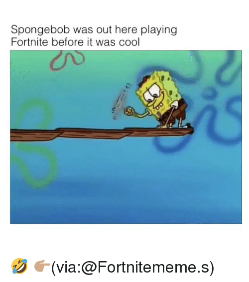 Funny, SpongeBob, and Cool: Spongebob was out here playing  Fortnite before it was cool 🤣 👉🏽(via:@Fortnitememe.s)