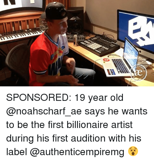 Memes, Old, and Artist: SPONSORED: 19 year old @noahscharf_ae says he wants to be the first billionaire artist during his first audition with his label @authenticempiremg 😵