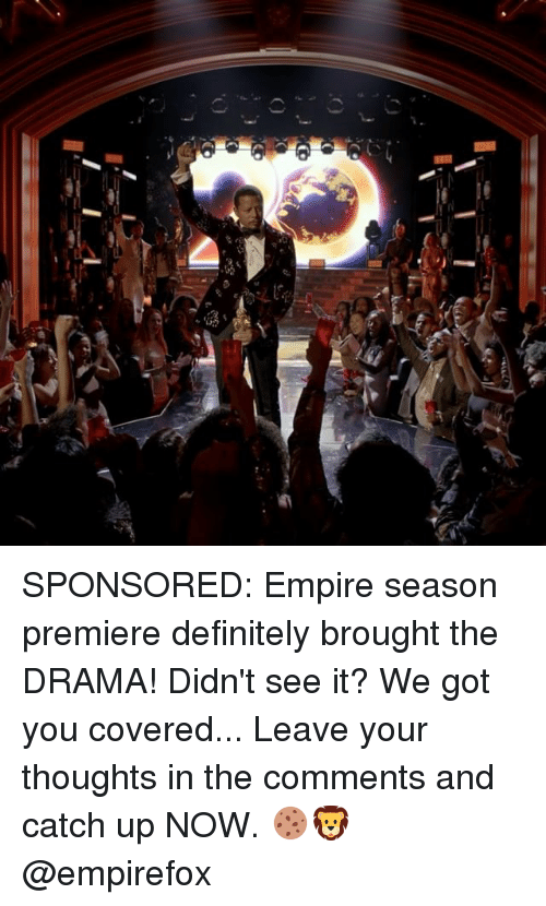 Definitely, Empire, and Memes: SPONSORED: Empire season premiere definitely brought the DRAMA! Didn't see it? We got you covered... Leave your thoughts in the comments and catch up NOW. 🍪🦁 @empirefox