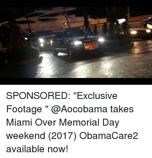 """Memes, Memorial Day, and 🤖: SPONSORED: """"Exclusive Footage """" @Aocobama takes Miami Over Memorial Day weekend (2017) ObamaCare2 available now!"""