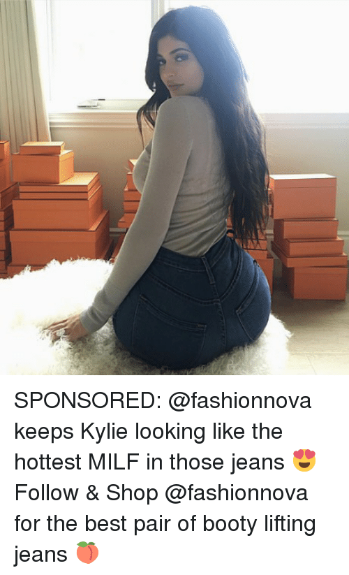 Booty, Memes, and Milf: SPONSORED: @fashionnova keeps Kylie looking like the hottest MILF in those jeans 😍 Follow & Shop @fashionnova for the best pair of booty lifting jeans 🍑