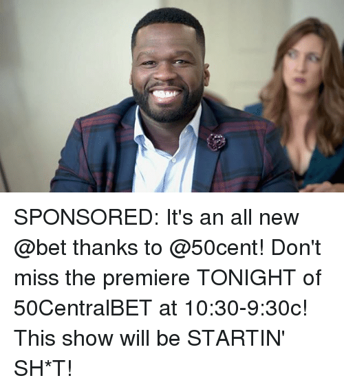 Memes, 50cent, and 🤖: SPONSORED: It's an all new @bet thanks to @50cent! Don't miss the premiere TONIGHT of 50CentralBET at 10:30-9:30c! This show will be STARTIN' SH*T!