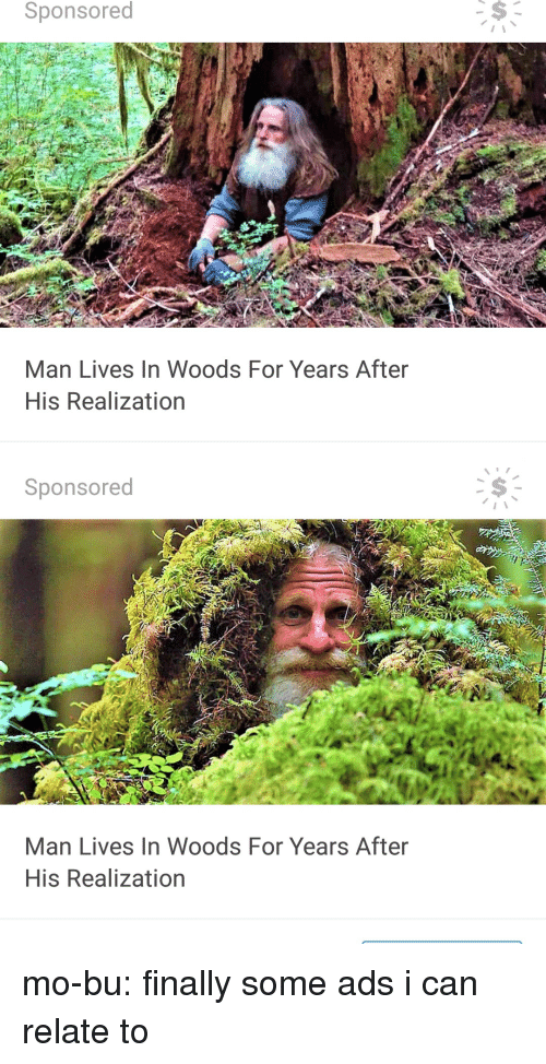 realization: Sponsored  Man Lives In Woods For Years After  His Realization   Sponsored  Man Lives In Woods For Years After  His Realization mo-bu: finally some ads i can relate to