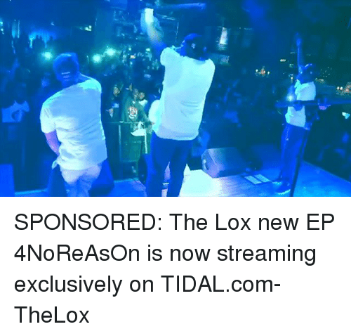 Memes, Tidal, and 🤖: SPONSORED: The Lox new EP 4NoReAsOn is now streaming exclusively on TIDAL.com-TheLox