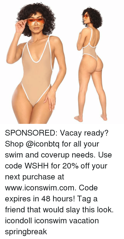 Memes, Wshh, and Vacation: SPONSORED: Vacay ready? Shop @iconbtq for all your swim and coverup needs. Use code WSHH for 20% off your next purchase at www.iconswim.com. Code expires in 48 hours! Tag a friend that would slay this look. icondoll iconswim vacation springbreak