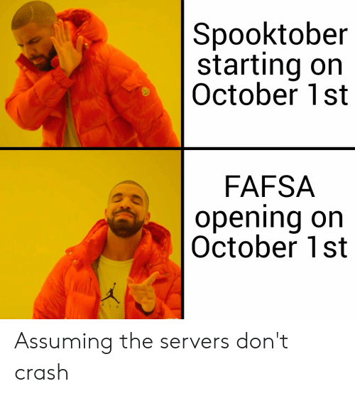 FAFSA: Spooktober  starting on  October 1st  FAFSA  opening on  October 1st Assuming the servers don't crash