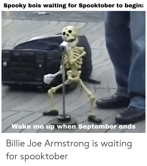 wake me up when september ends: Spooky bois waiting for Spooktober to begin:  Wake me up when September ends Billie Joe Armstrong is waiting for spooktober