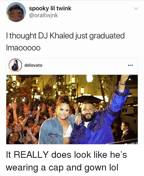 DJ Khaled, Funny, and Lol: spooky lil twink  @oraltwjnk  I thought DJ Khaled just graduated  Imaooooo  ddlovato It REALLY does look like he's wearing a cap and gown lol