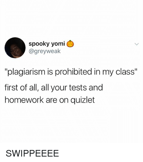 """plagiarism: spooky yomi  @greyweak  """"plagiarism is prohibited in my class""""  first of all, all your tests and  homework are on quizlet SWIPPEEEE"""