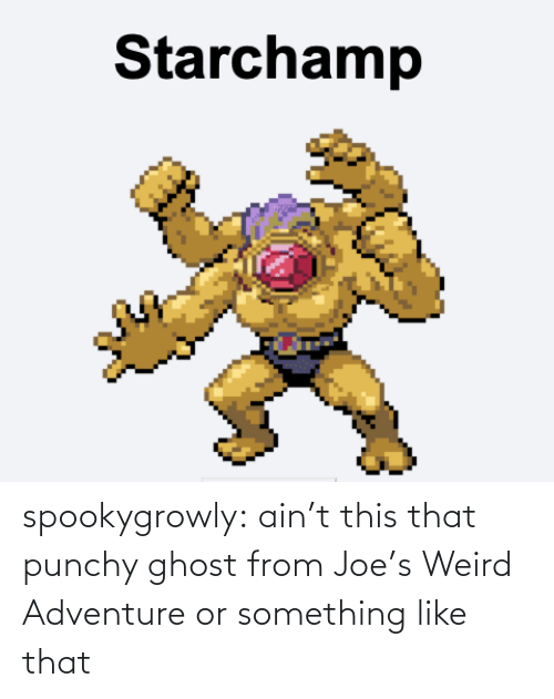 adventure: spookygrowly:  ain't this that punchy ghost from Joe's Weird Adventure or something like that