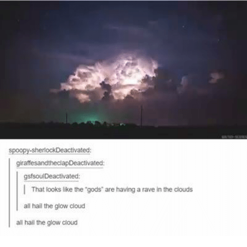 """A Rave: spoopy sherlockDeactivated  giraffesandtheclapDeactivated:  gsfsoulDeactivated:  That looks like the """"gods"""" are having a rave in the clouds  all hail the glow cloud  all hail the glow cloud"""